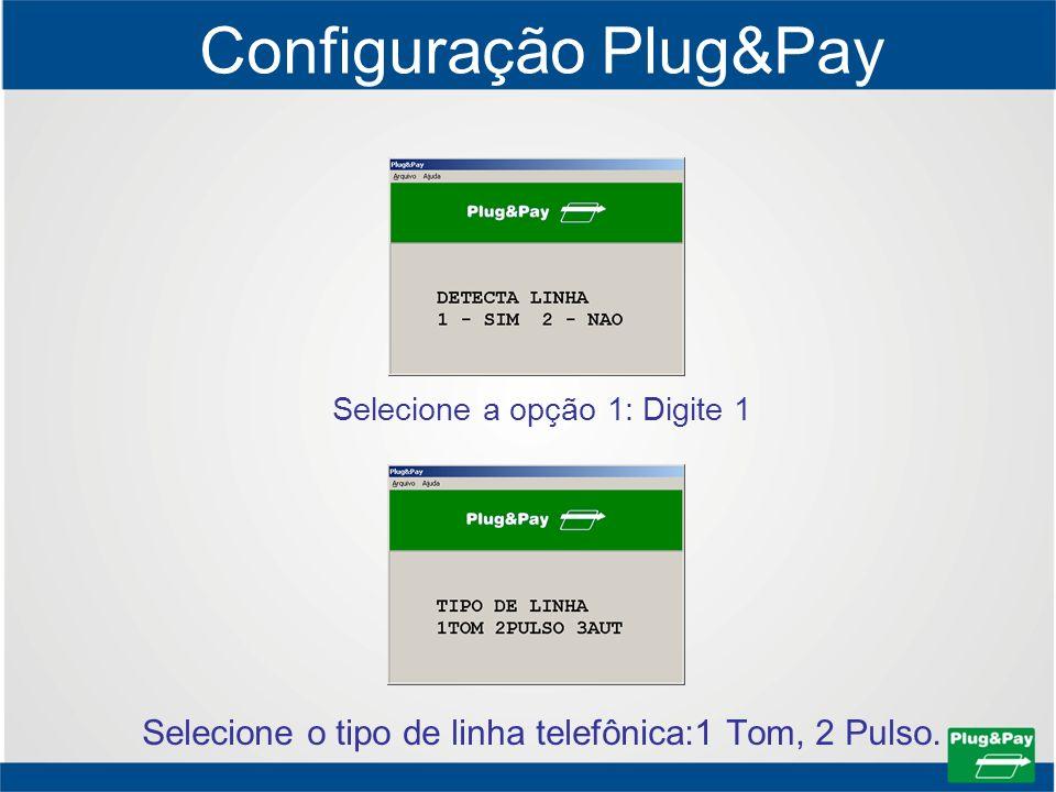 Configuração Plug&Pay Selecione a opção 1: Digite 1 Selecione o tipo de linha telefônica:1 Tom, 2 Pulso.