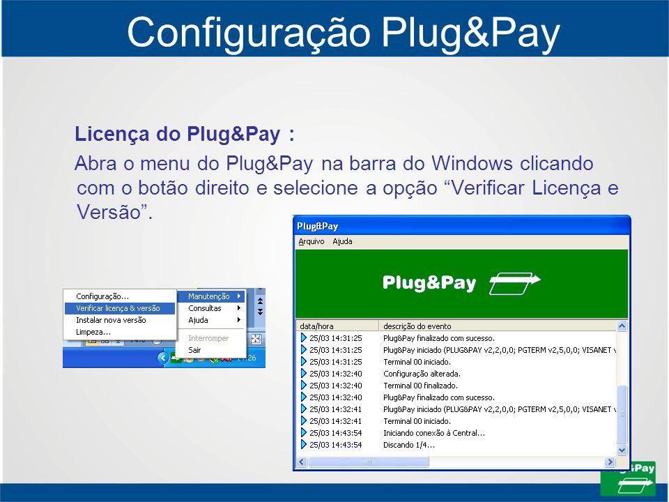 Configuração Plug&Pay Licença do Plug&Pay : Abra o menu do Plug&Pay na barra do Windows clicando com o botão direito e selecione a opção Verificar Lic