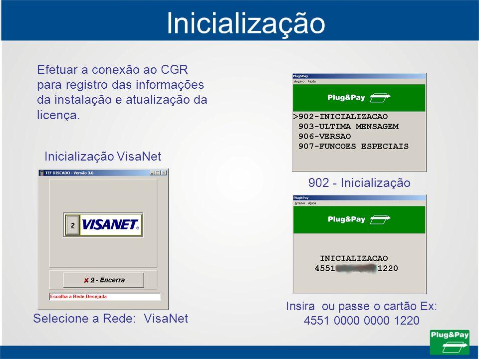 Inicialização Efetuar a conexão ao CGR para registro das informações da instalação e atualização da licença. Inicialização VisaNet Selecione a Rede: V