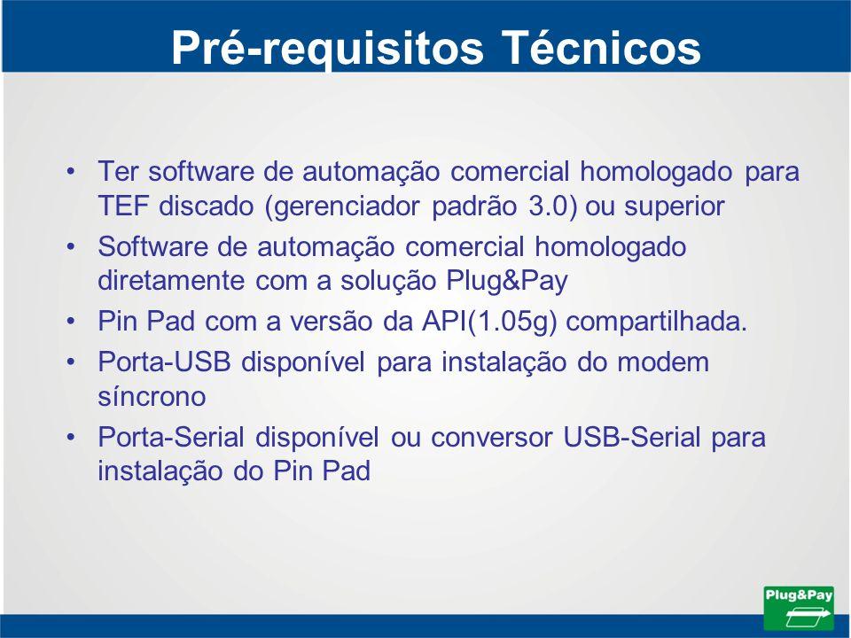 Pré-requisitos Técnicos Ter software de automação comercial homologado para TEF discado (gerenciador padrão 3.0) ou superior Software de automação com