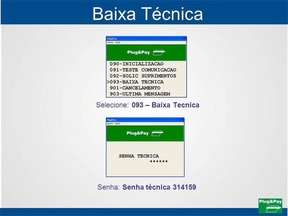 Baixa Técnica Selecione: 093 – Baixa Tecnica Senha: Senha técnica 314159