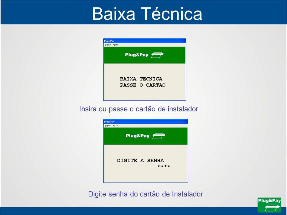 Baixa Técnica Insira ou passe o cartão de instalador Digite senha do cartão de Instalador