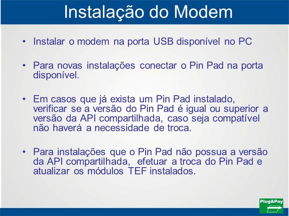 Instalação do Modem Instalar o modem na porta USB disponível no PC Para novas instalações conectar o Pin Pad na porta disponível. Em casos que já exis