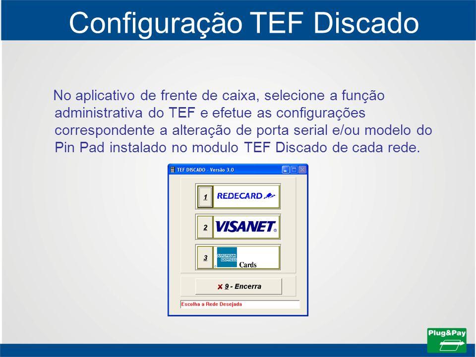 Configuração TEF Discado No aplicativo de frente de caixa, selecione a função administrativa do TEF e efetue as configurações correspondente a alteraç