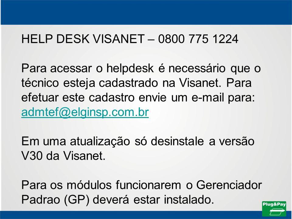 HELP DESK VISANET – 0800 775 1224 Para acessar o helpdesk é necessário que o técnico esteja cadastrado na Visanet. Para efetuar este cadastro envie um