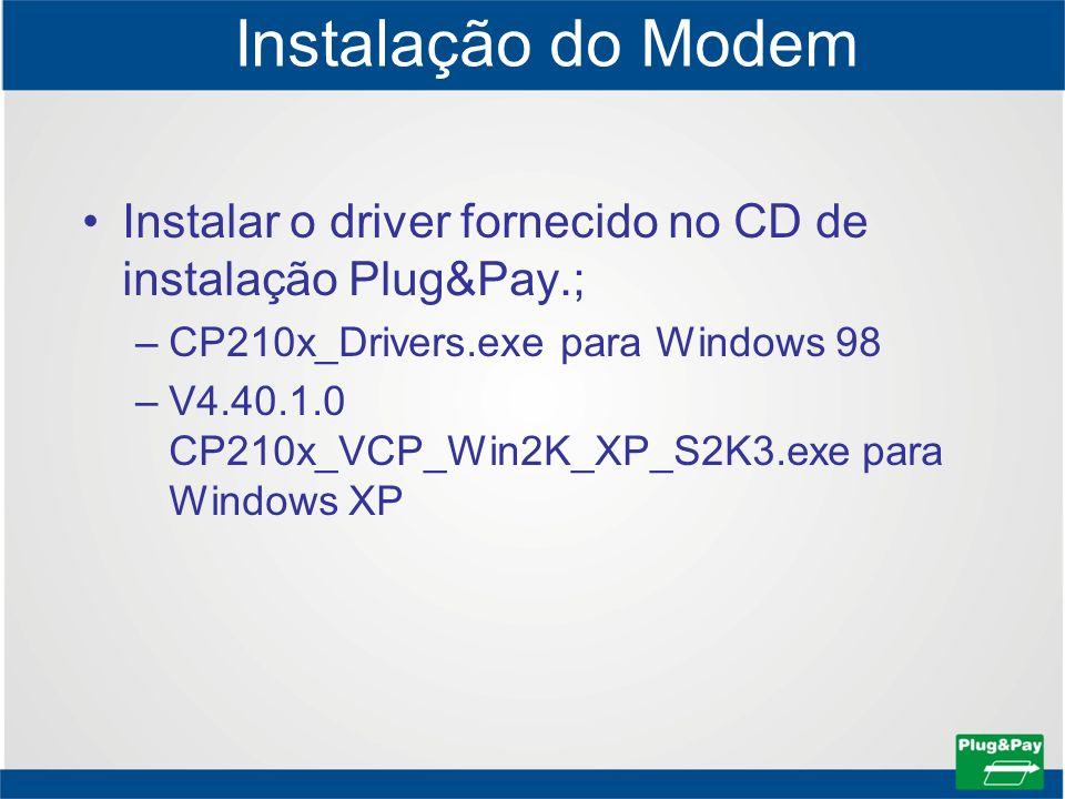 Instalar o driver fornecido no CD de instalação Plug&Pay.; –CP210x_Drivers.exe para Windows 98 –V4.40.1.0 CP210x_VCP_Win2K_XP_S2K3.exe para Windows XP