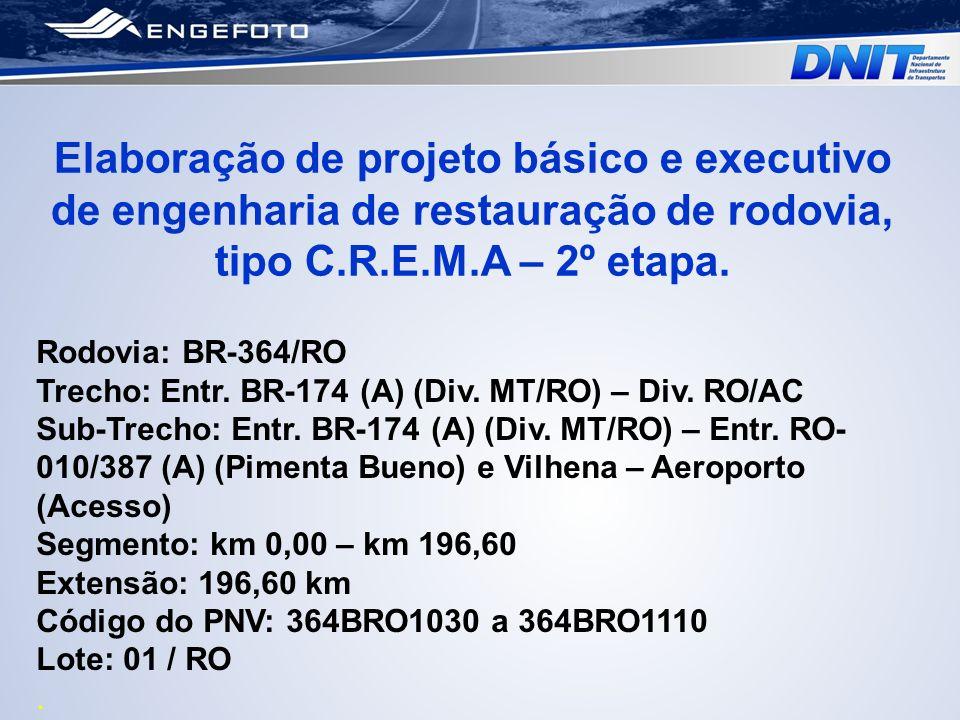 Elaboração de projeto básico e executivo de engenharia de restauração de rodovia, tipo C.R.E.M.A – 2º etapa. Rodovia: BR-364/RO Trecho: Entr. BR-174 (