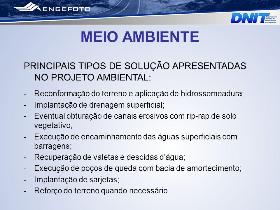 PRINCIPAIS TIPOS DE SOLUÇÃO APRESENTADAS NO PROJETO AMBIENTAL: -Reconformação do terreno e aplicação de hidrossemeadura; -Implantação de drenagem supe