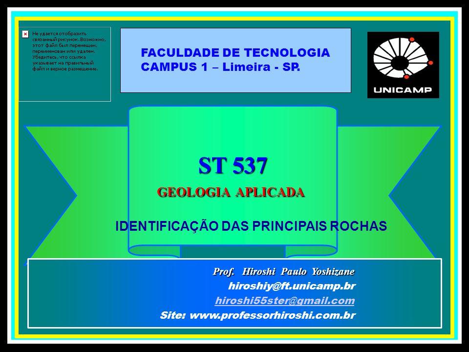 ST 537 GEOLOGIA APLICADA Prof. Hiroshi Paulo Yoshizane hiroshiy@ft.unicamp.br hiroshi55ster@gmail.com Site: www.professorhiroshi.com.br IDENTIFICAÇÃO