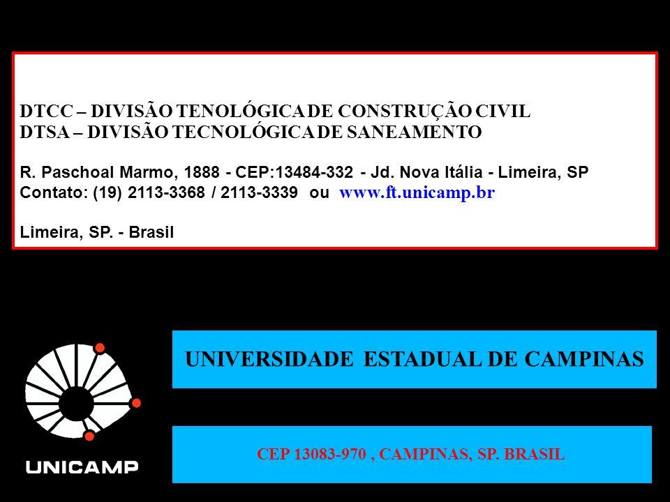 UNIVERSIDADE ESTADUAL DE CAMPINAS DTCC – DIVISÃO TENOLÓGICA DE CONSTRUÇÃO CIVIL DTSA – DIVISÃO TECNOLÓGICA DE SANEAMENTO R. Paschoal Marmo, 1888 - CEP