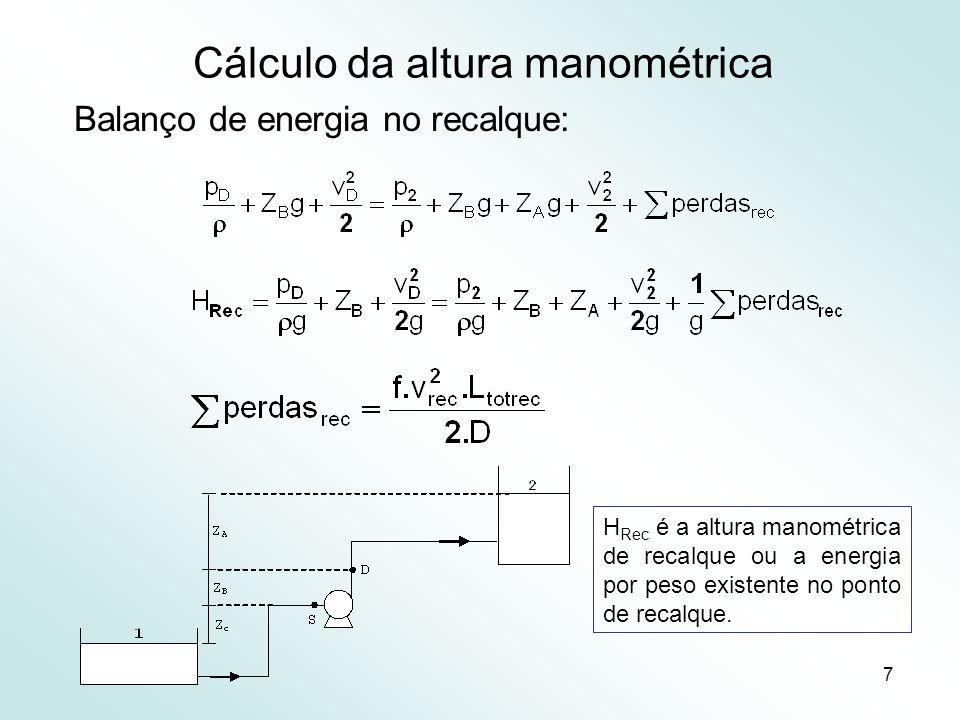 8 Cálculo da altura manométrica H = H Rec - H Suc H é a altura manométrica do sistema ou a energia por peso que a bomba tem de fornecer ao fluido para deslocá-lo no sistema.