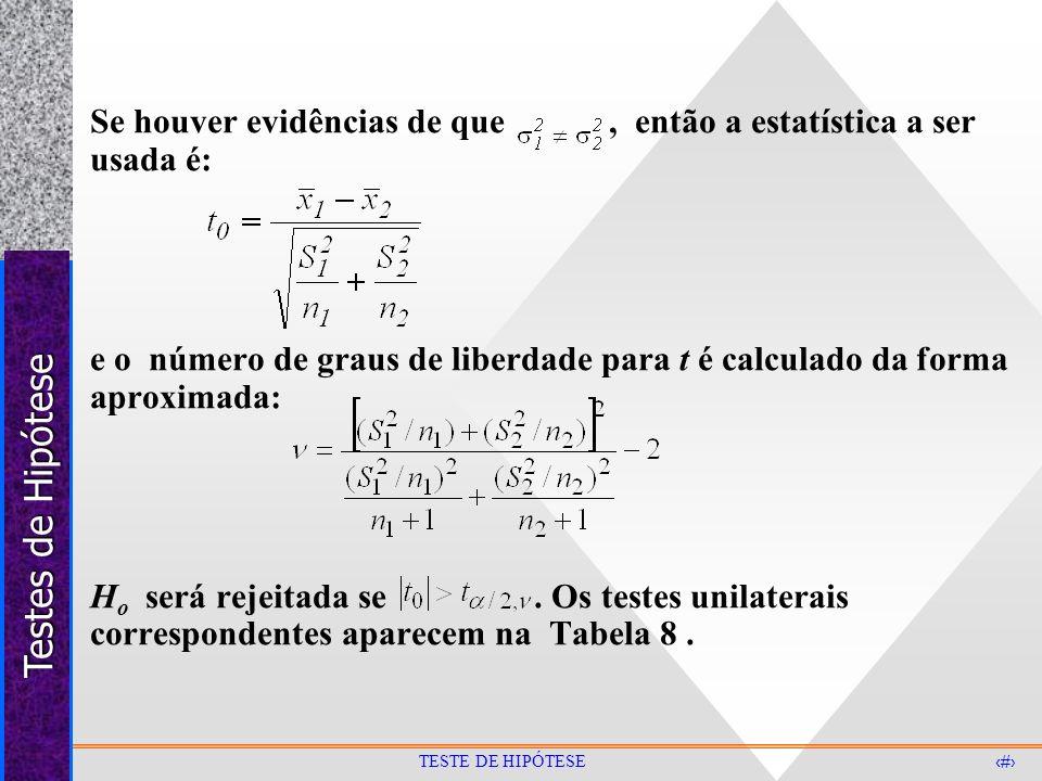 Testes de Hipótese 34 TESTE DE HIPÓTESE Se houver evidências de que, então a estatística a ser usada é: e o número de graus de liberdade para t é calc