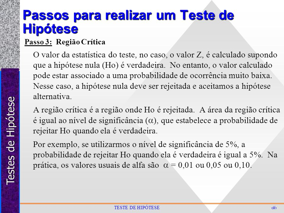 Testes de Hipótese 8 TESTE DE HIPÓTESE Passos para realizar um Teste de Hipótese Unilateral à esquerda: Ho: = 50 H1:: > 50 Unilateral à direita: Ho: : = 50 H1: : <50 Bilateral: Ho: : = 50 H1:: 50