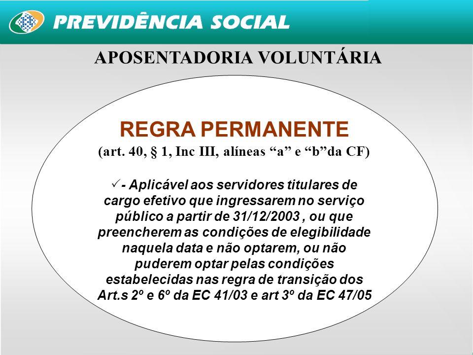 11 REGRA PERMANENTE (art. 40, § 1, Inc III, alíneas a e bda CF) - Aplicável aos servidores titulares de cargo efetivo que ingressarem no serviço públi