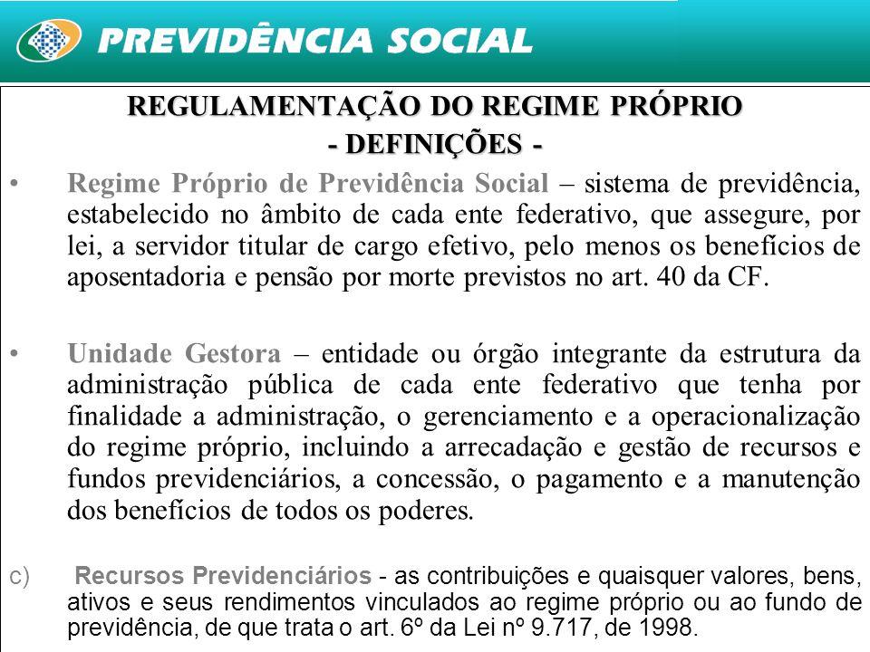 7 REGULAMENTAÇÃO DO REGIME PRÓPRIO - DEFINIÇÕES - Regime Próprio de Previdência Social – sistema de previdência, estabelecido no âmbito de cada ente f