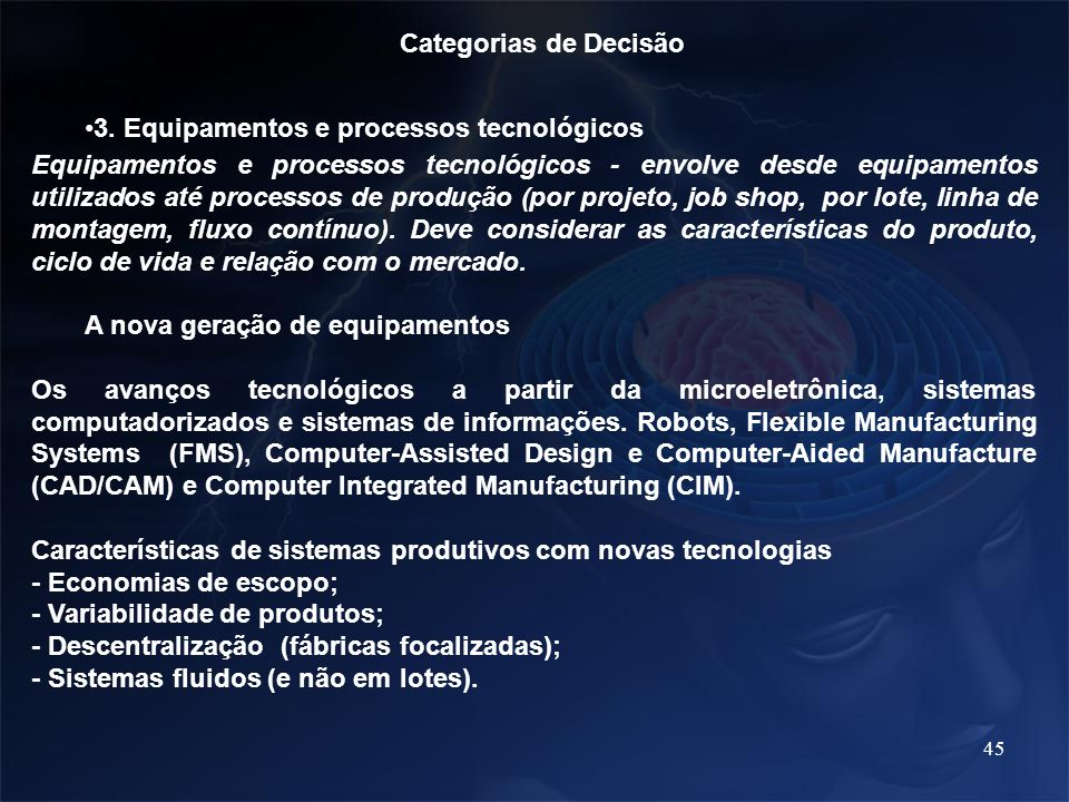 45 Categorias de Decisão 3. Equipamentos e processos tecnológicos Equipamentos e processos tecnológicos - envolve desde equipamentos utilizados até pr