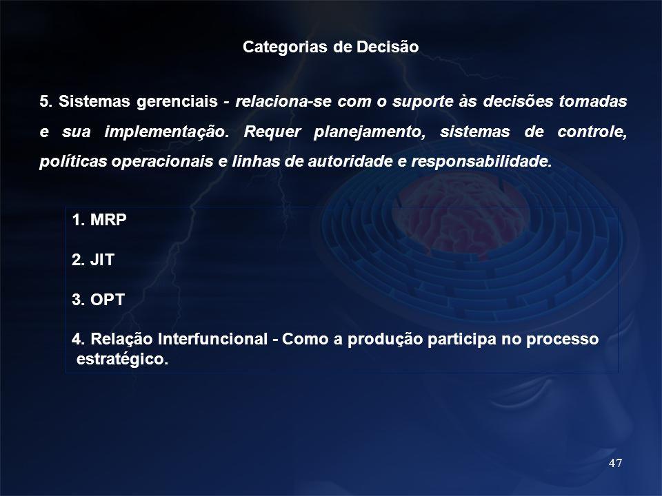 47 Categorias de Decisão 5. Sistemas gerenciais - relaciona-se com o suporte às decisões tomadas e sua implementação. Requer planejamento, sistemas de