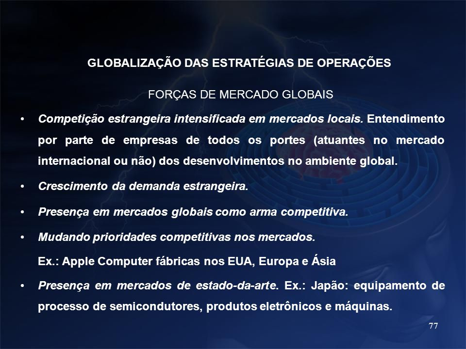 77 FORÇAS DE MERCADO GLOBAIS Competição estrangeira intensificada em mercados locais. Entendimento por parte de empresas de todos os portes (atuantes