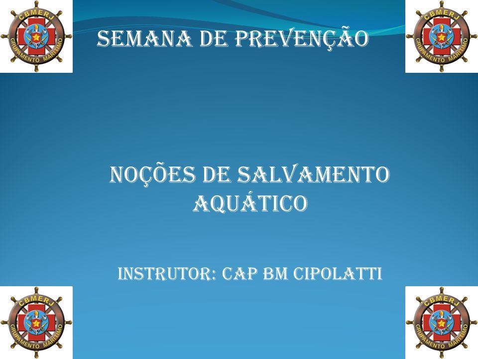 SEMANA DE PREVENÇÃO Noções de Salvamento aquático Instrutor: cap bm cipolatti