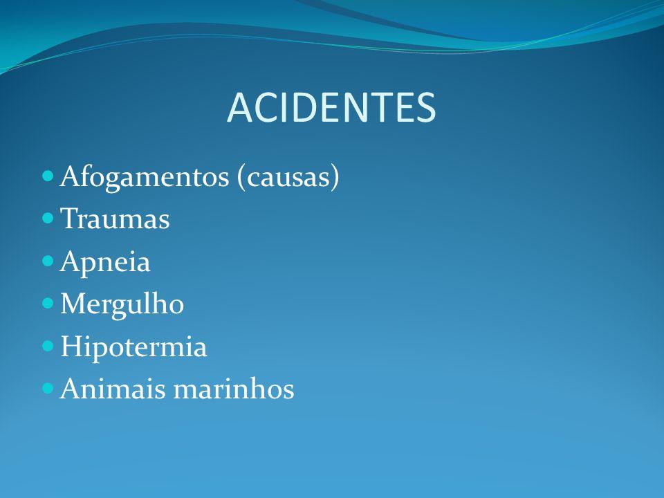 ACIDENTES Afogamentos (causas) Traumas Apneia Mergulho Hipotermia Animais marinhos