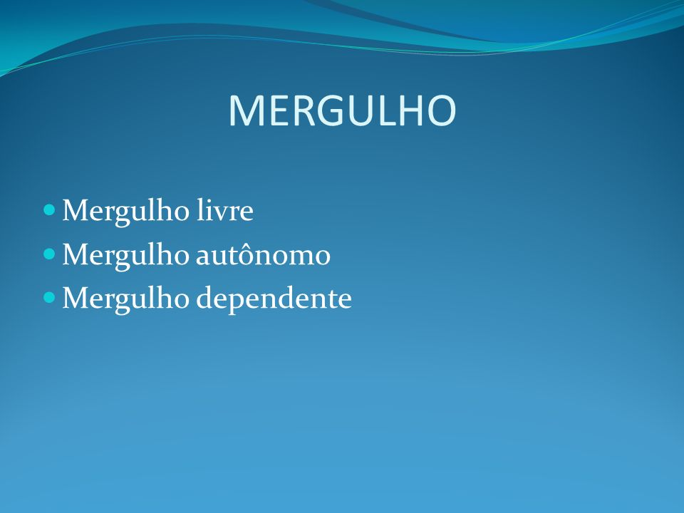 MERGULHO Mergulho livre Mergulho autônomo Mergulho dependente