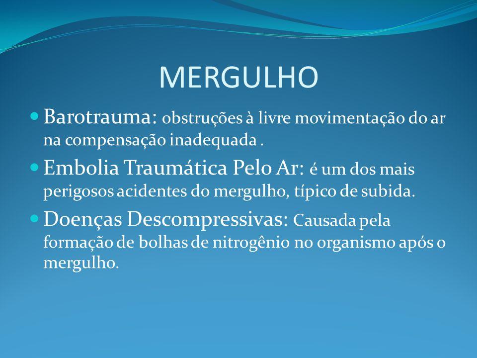 MERGULHO Barotrauma: obstruções à livre movimentação do ar na compensação inadequada. Embolia Traumática Pelo Ar: é um dos mais perigosos acidentes do