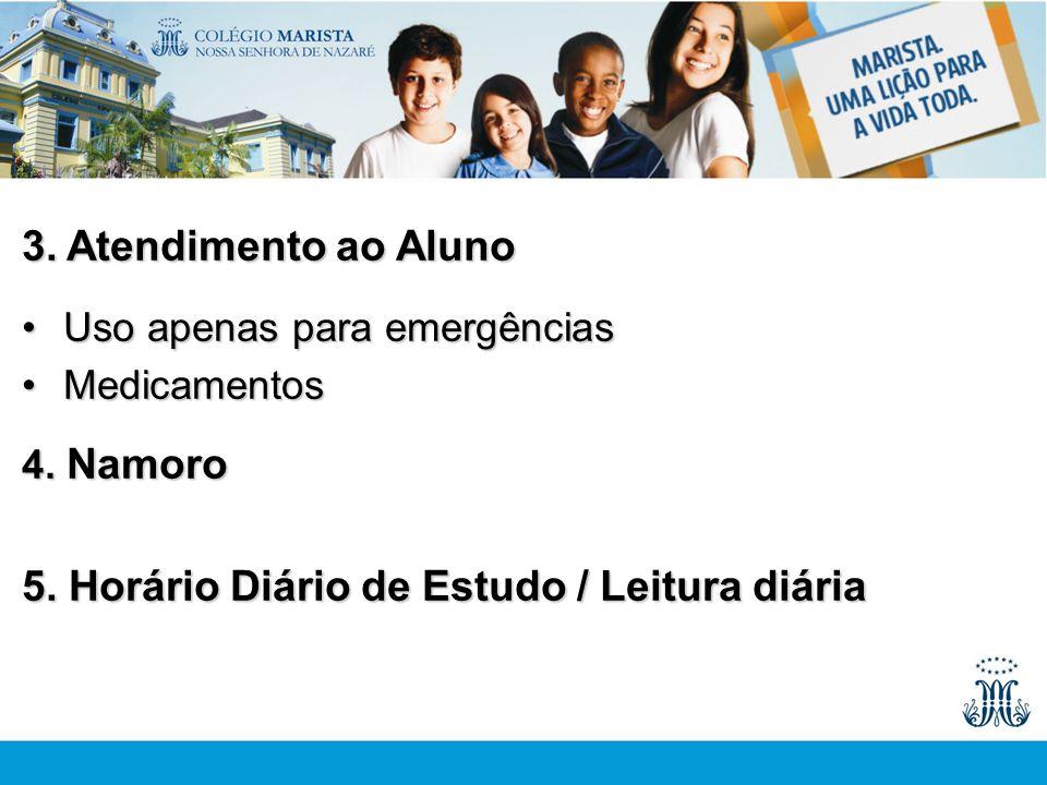 3. Atendimento ao Aluno Uso apenas para emergênciasUso apenas para emergências MedicamentosMedicamentos 4. Namoro 5. Horário Diário de Estudo / Leitur