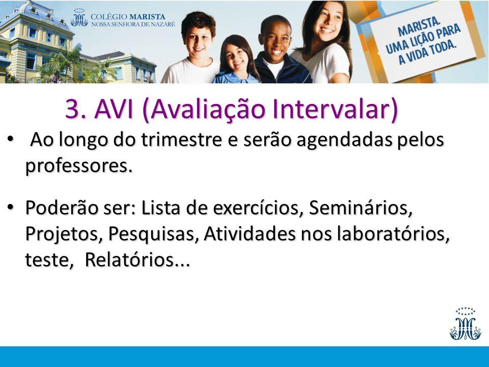 3. AVI (Avaliação Intervalar) Ao longo do trimestre e serão agendadas pelos professores. Ao longo do trimestre e serão agendadas pelos professores. Po