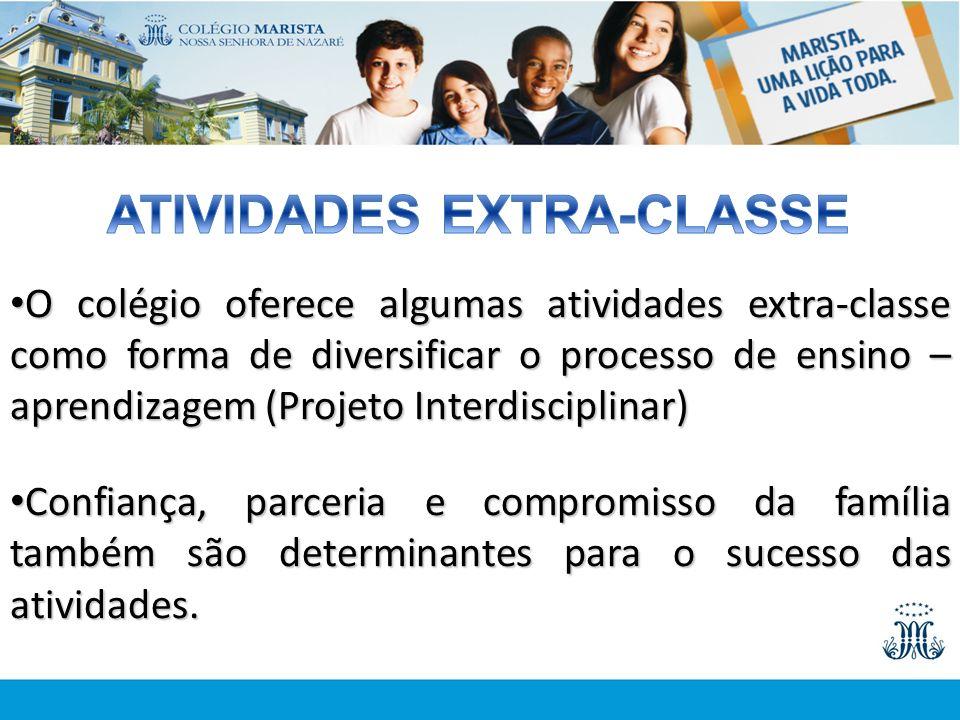 O colégio oferece algumas atividades extra-classe como forma de diversificar o processo de ensino – aprendizagem (Projeto Interdisciplinar) O colégio