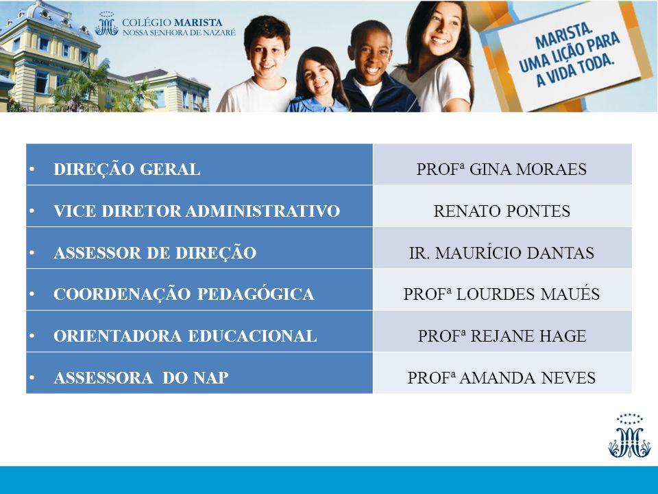 DIREÇÃO GERALPROFª GINA MORAES VICE DIRETOR ADMINISTRATIVORENATO PONTES ASSESSOR DE DIREÇÃOIR. MAURÍCIO DANTAS COORDENAÇÃO PEDAGÓGICAPROFª LOURDES MAU