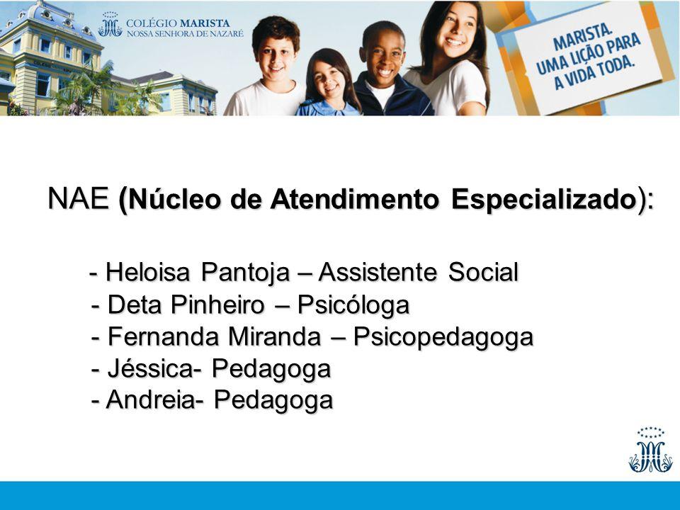 Equipe NAE ( Núcleo de Atendimento Especializado ): - Heloisa Pantoja – Assistente Social - Heloisa Pantoja – Assistente Social - Deta Pinheiro – Psic