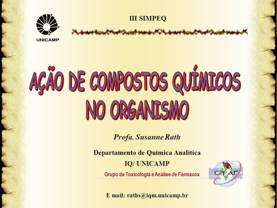 Profa. Susanne Rath Departamento de Química Analítica IQ/ UNICAMP E mail: raths@iqm.unicamp.br Grupo de Toxicologia e Análise de Fármacos III SIMPEQ