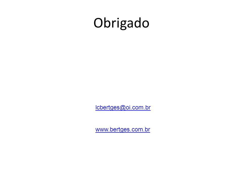 Obrigado lcbertges@oi.com.br www.bertges.com.br