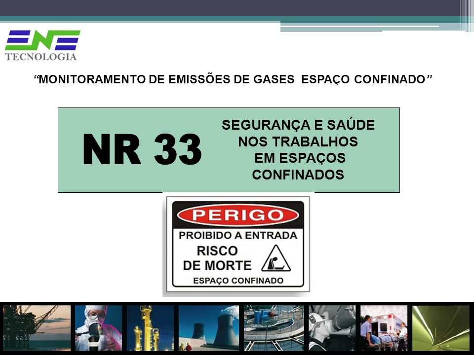 SEGURANÇA E SAÚDE NOS TRABALHOS EM ESPAÇOS CONFINADOS MONITORAMENTO DE EMISSÕES DE GASES ESPAÇO CONFINADO
