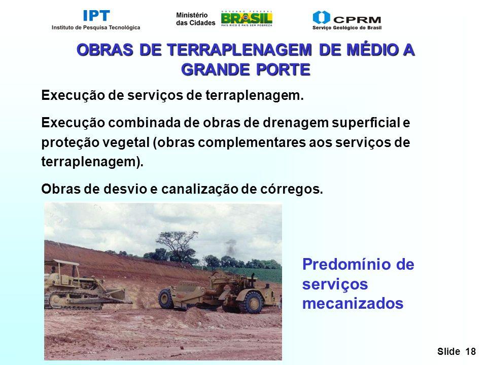 Slide 18 OBRAS DE TERRAPLENAGEM DE MÉDIO A GRANDE PORTE Execução de serviços de terraplenagem. Execução combinada de obras de drenagem superficial e p