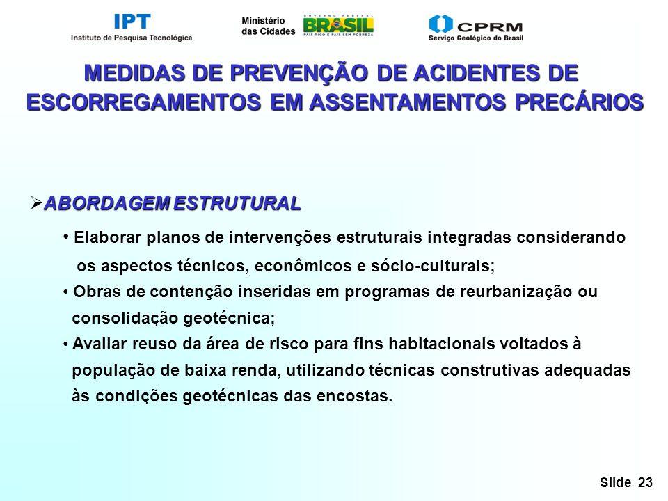 Slide 23 MEDIDAS DE PREVENÇÃO DE ACIDENTES DE ESCORREGAMENTOS EM ASSENTAMENTOS PRECÁRIOS ABORDAGEM ESTRUTURAL Elaborar planos de intervenções estrutur