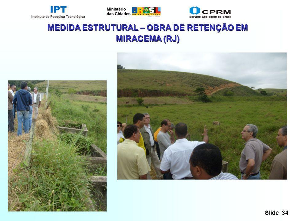 Slide 34 MEDIDA ESTRUTURAL – OBRA DE RETENÇÃO EM MIRACEMA (RJ)