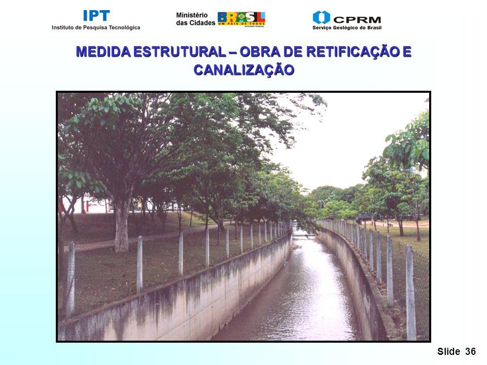 Slide 36 MEDIDA ESTRUTURAL – OBRA DE RETIFICAÇÃO E CANALIZAÇÃO