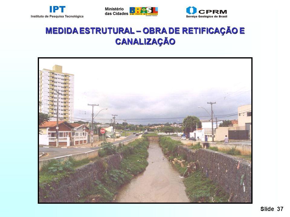 Slide 37 MEDIDA ESTRUTURAL – OBRA DE RETIFICAÇÃO E CANALIZAÇÃO