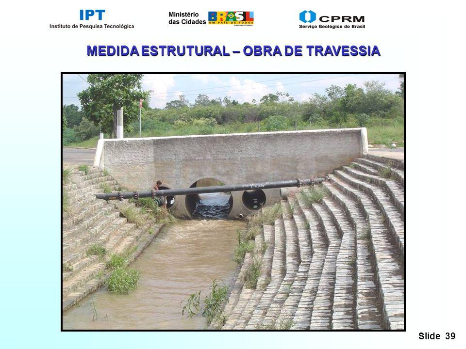 Slide 39 MEDIDA ESTRUTURAL – OBRA DE TRAVESSIA