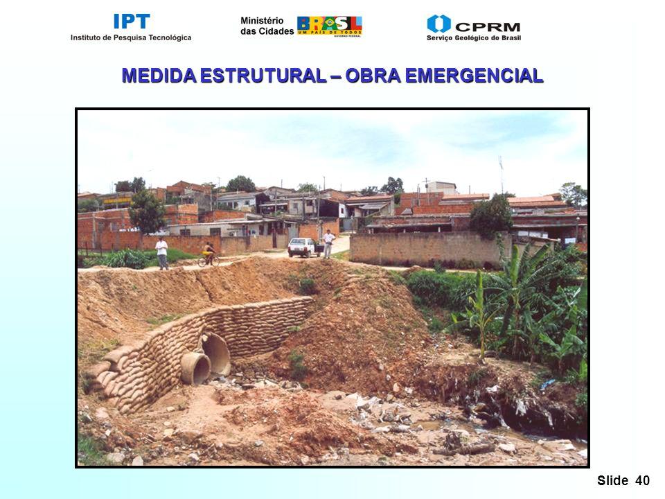 Slide 40 MEDIDA ESTRUTURAL – OBRA EMERGENCIAL