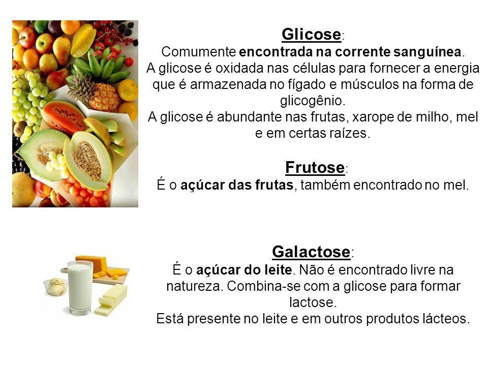 Glicose : Comumente encontrada na corrente sanguínea. A glicose é oxidada nas células para fornecer a energia que é armazenada no fígado e músculos na