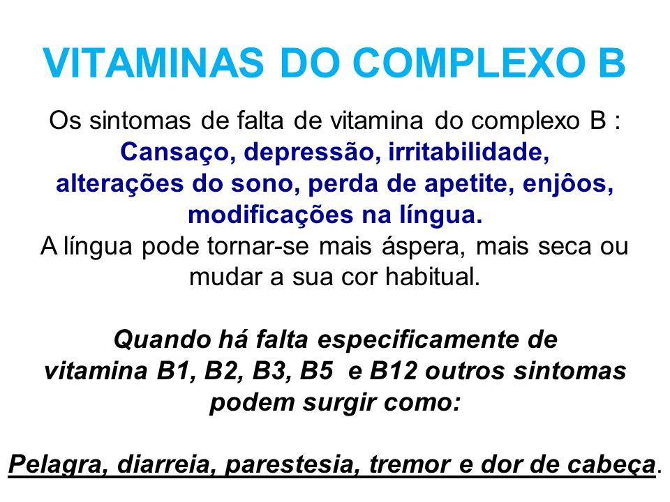 VITAMINAS DO COMPLEXO B Os sintomas de falta de vitamina do complexo B : Cansaço, depressão, irritabilidade, alterações do sono, perda de apetite, enj