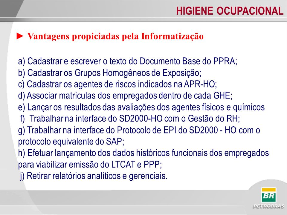 HIGIENE OCUPACIONAL a) Cadastrar e escrever o texto do Documento Base do PPRA; b) Cadastrar os Grupos Homogêneos de Exposição; c) Cadastrar os agentes