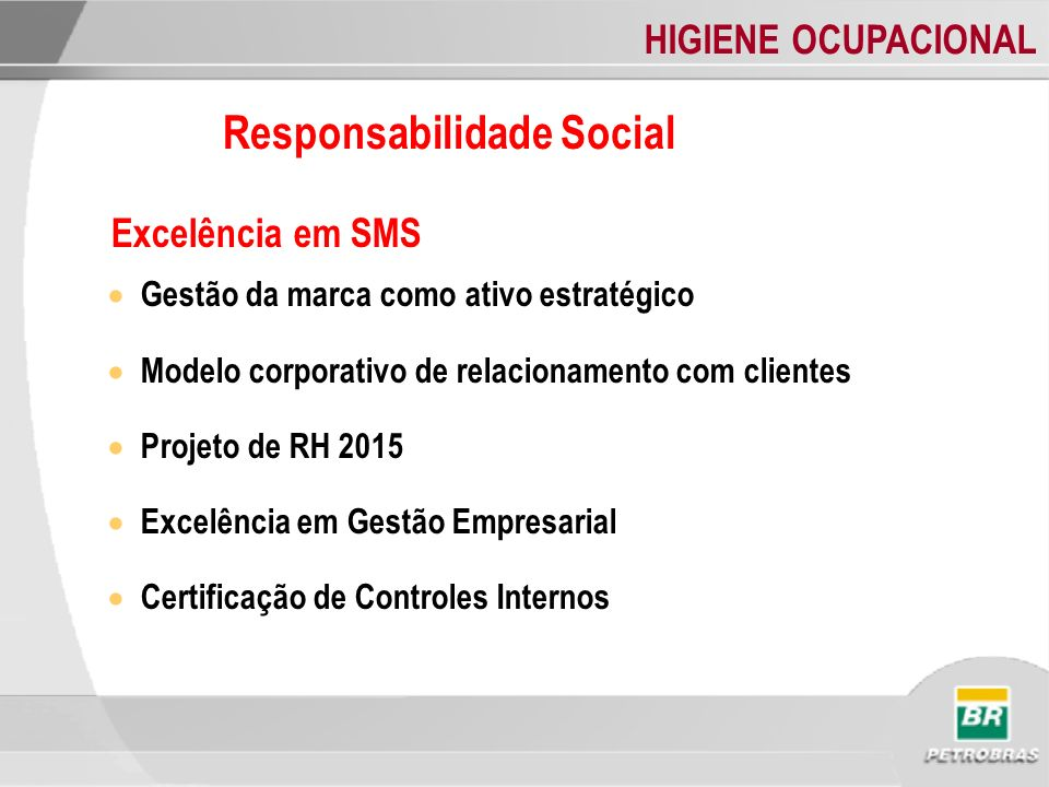 HIGIENE OCUPACIONAL Responsabilidade Social Excelência em SMS Gestão da marca como ativo estratégico Modelo corporativo de relacionamento com clientes