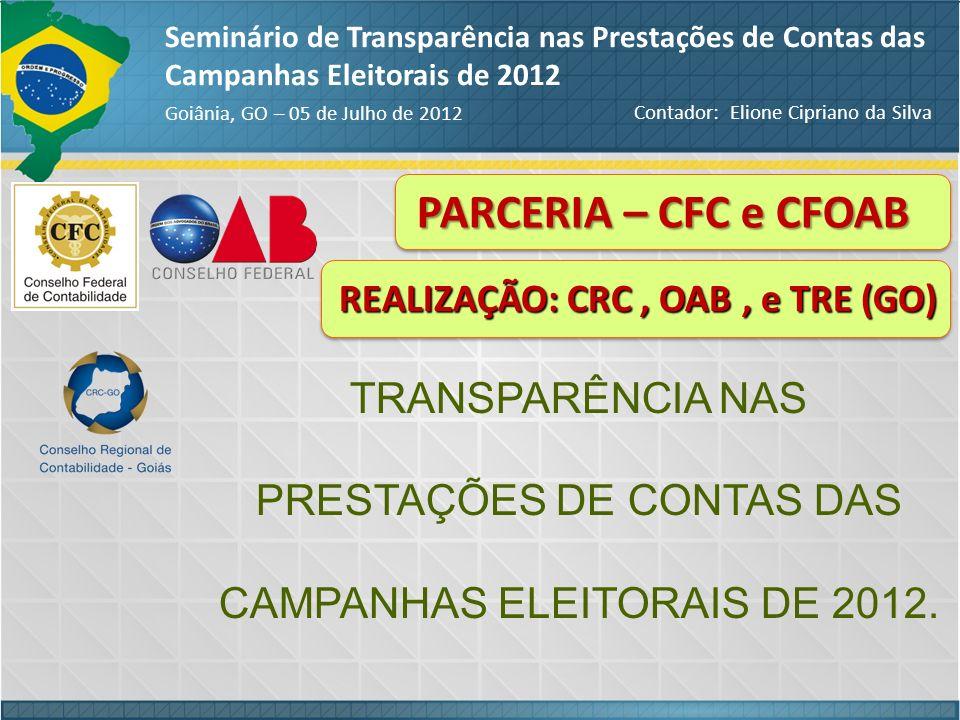 Seminário de Transparência nas Prestações de Contas das Campanhas Eleitorais de 2012 Goiânia, GO – 05 de Julho de 2012 PARCERIA – CFC e CFOAB TRANSPAR