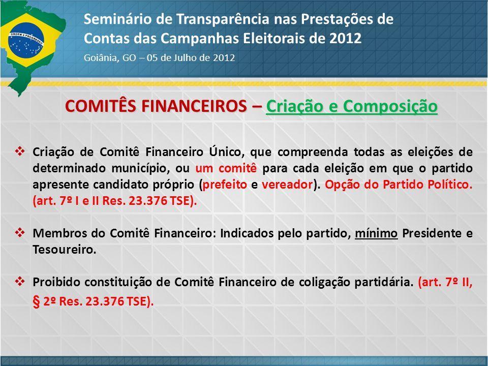 COMITÊS FINANCEIROS – Criação e Composição Seminário de Transparência nas Prestações de Contas das Campanhas Eleitorais de 2012 Goiânia, GO – 05 de Ju