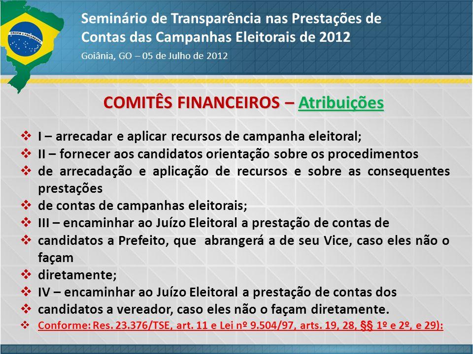 COMITÊS FINANCEIROS – Atribuições Seminário de Transparência nas Prestações de Contas das Campanhas Eleitorais de 2012 Goiânia, GO – 05 de Julho de 20
