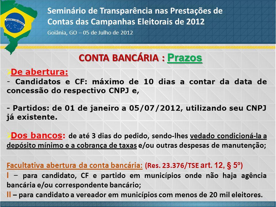 CONTA BANCÁRIA : Prazos Seminário de Transparência nas Prestações de Contas das Campanhas Eleitorais de 2012 Goiânia, GO – 05 de Julho de 2012 De aber