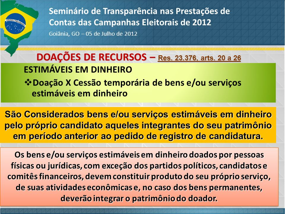 Seminário de Transparência nas Prestações de Contas das Campanhas Eleitorais de 2012 Goiânia, GO – 05 de Julho de 2012 ESTIMÁVEIS EM DINHEIRO Doação X